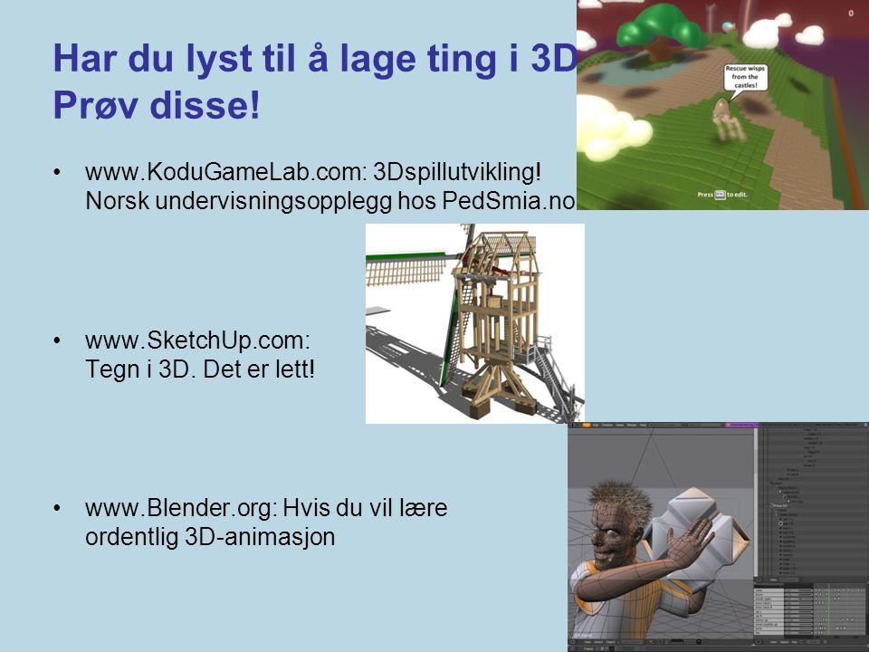 Har du lyst til å lage ting i 3D Prøv disse!