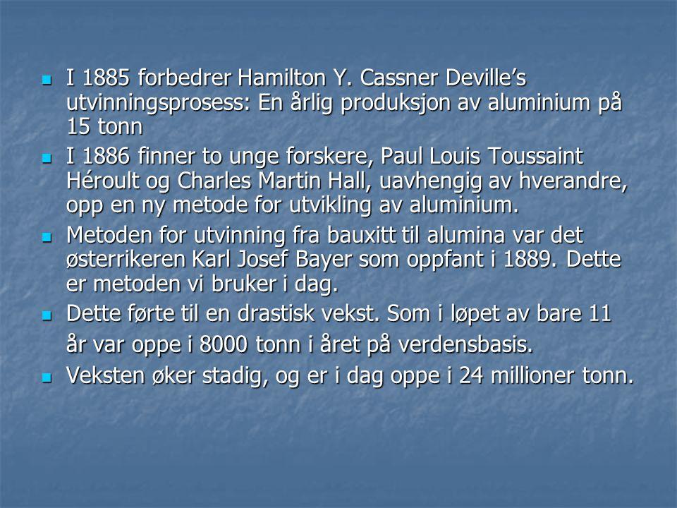 I 1885 forbedrer Hamilton Y. Cassner Deville's utvinningsprosess: En årlig produksjon av aluminium på 15 tonn