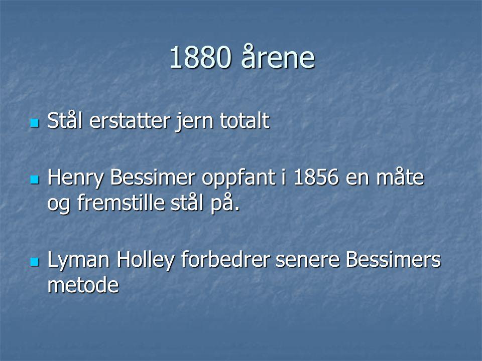 1880 årene Stål erstatter jern totalt