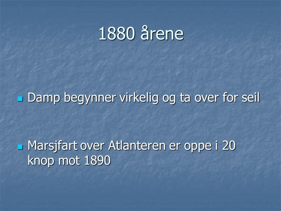 1880 årene Damp begynner virkelig og ta over for seil