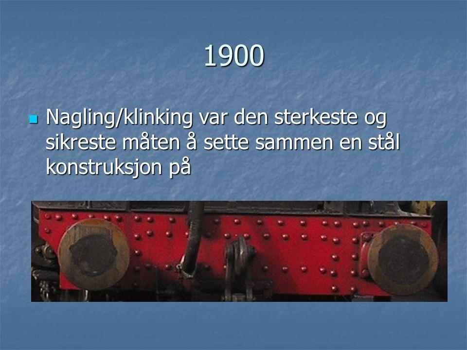 1900 Nagling/klinking var den sterkeste og sikreste måten å sette sammen en stål konstruksjon på.