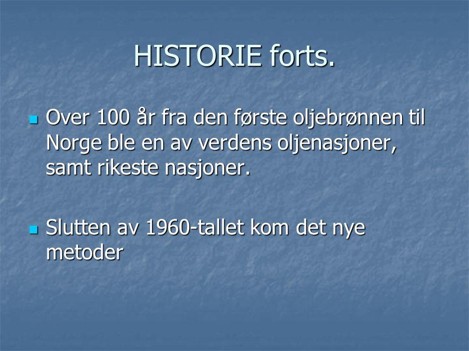 HISTORIE forts. Over 100 år fra den første oljebrønnen til Norge ble en av verdens oljenasjoner, samt rikeste nasjoner.