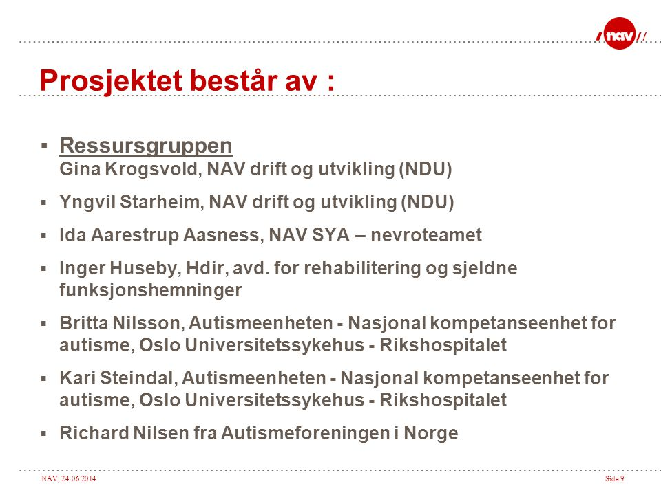 Prosjektet består av : Ressursgruppen Gina Krogsvold, NAV drift og utvikling (NDU) Yngvil Starheim, NAV drift og utvikling (NDU)