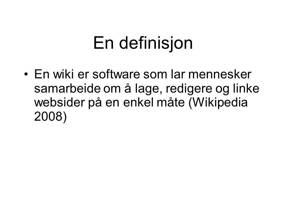 En definisjon En wiki er software som lar mennesker samarbeide om å lage, redigere og linke websider på en enkel måte (Wikipedia 2008)