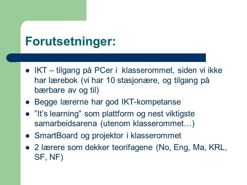Forutsetninger: IKT – tilgang på PCer i klasserommet, siden vi ikke har lærebok (vi har 10 stasjonære, og tilgang på bærbare av og til)