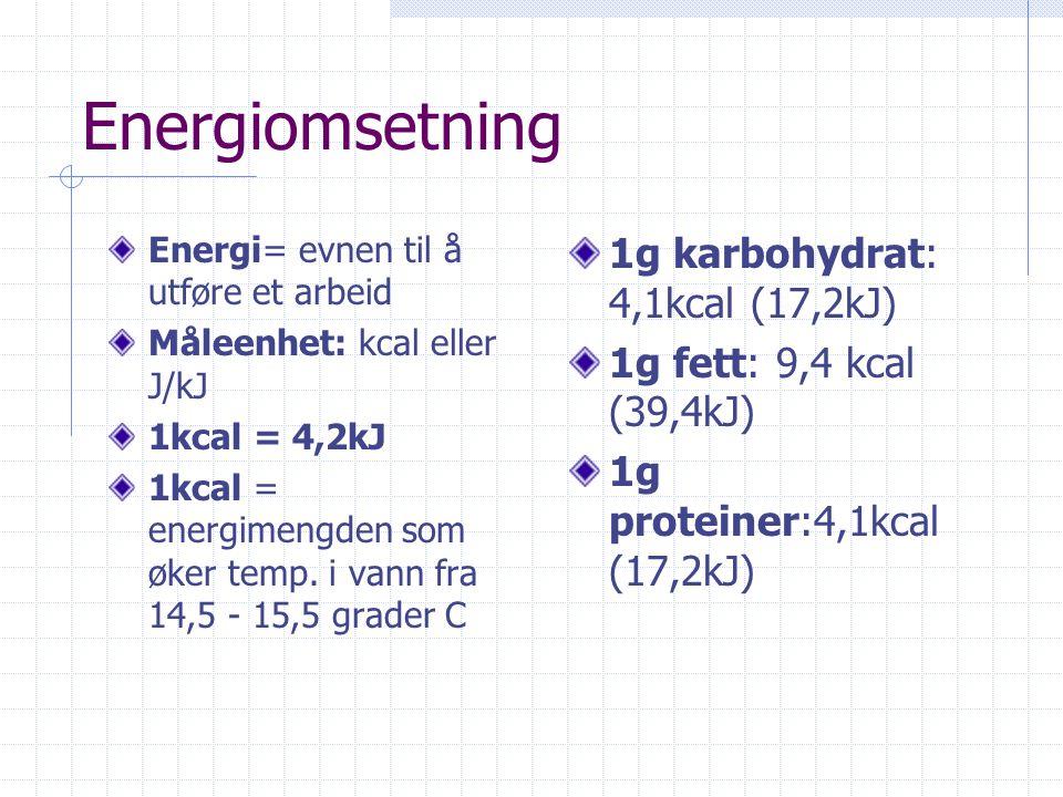 Energiomsetning 1g karbohydrat: 4,1kcal (17,2kJ)