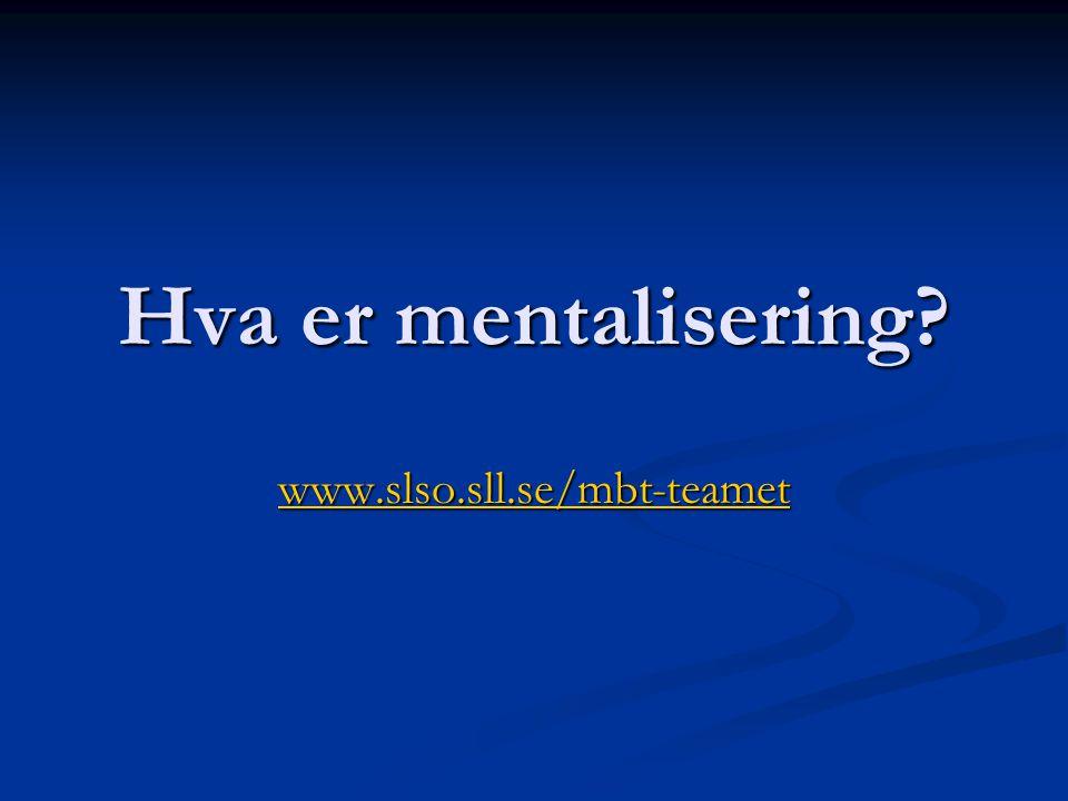 Hva er mentalisering www.slso.sll.se/mbt-teamet