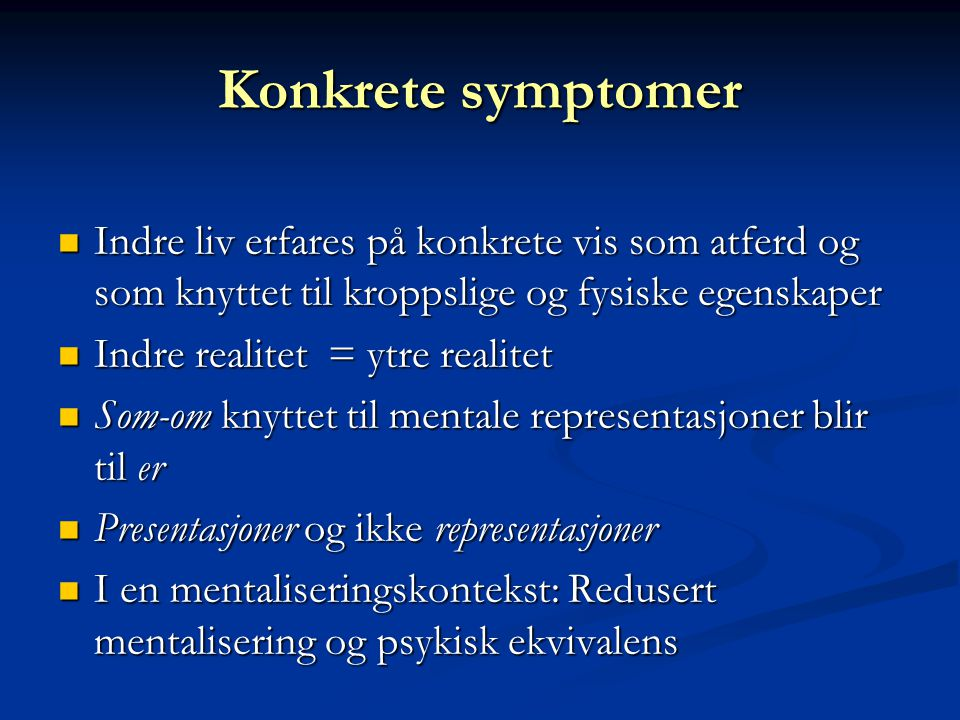 Konkrete symptomer Indre liv erfares på konkrete vis som atferd og som knyttet til kroppslige og fysiske egenskaper.