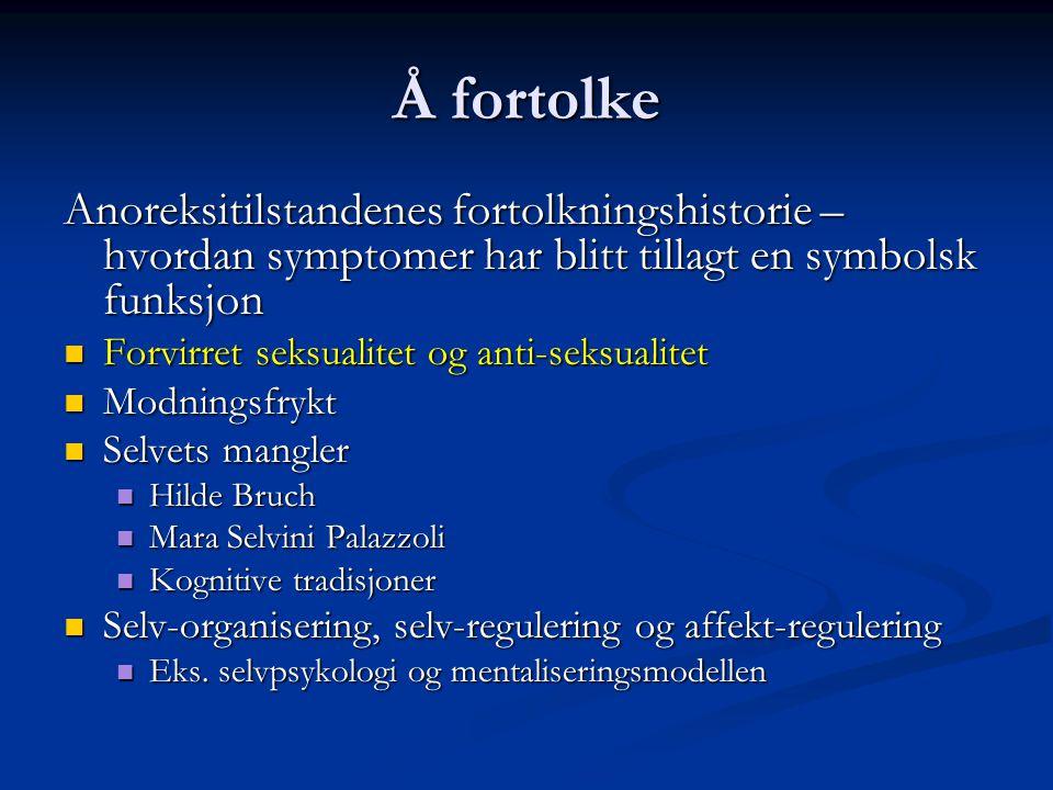 Å fortolke Anoreksitilstandenes fortolkningshistorie – hvordan symptomer har blitt tillagt en symbolsk funksjon.