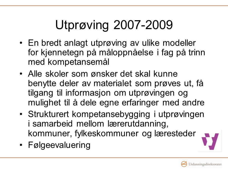 Utprøving 2007-2009 En bredt anlagt utprøving av ulike modeller for kjennetegn på måloppnåelse i fag på trinn med kompetansemål.
