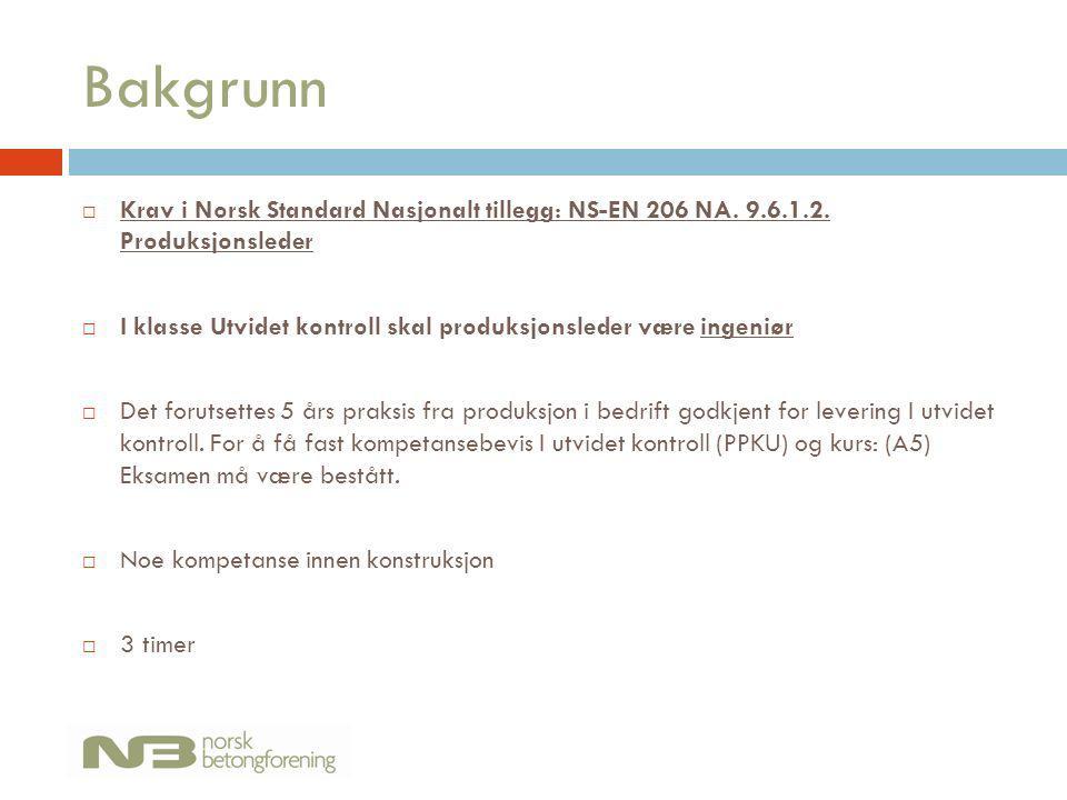 Bakgrunn Krav i Norsk Standard Nasjonalt tillegg: NS-EN 206 NA. 9.6.1.2. Produksjonsleder.