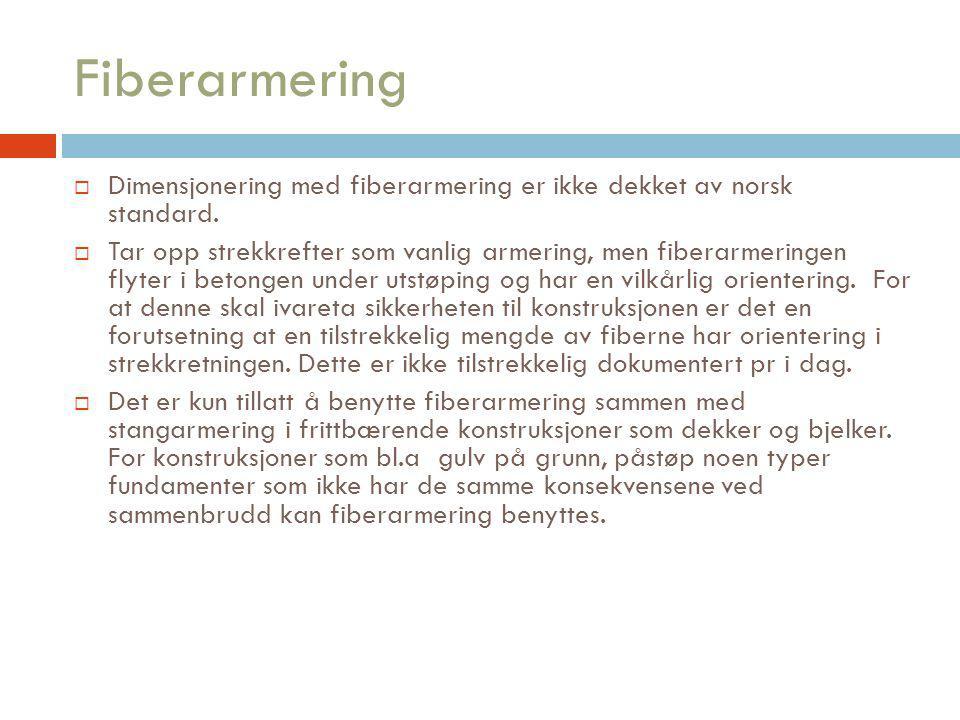 Fiberarmering Dimensjonering med fiberarmering er ikke dekket av norsk standard.