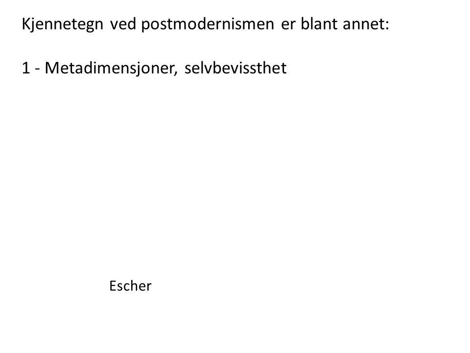 Kjennetegn ved postmodernismen er blant annet: