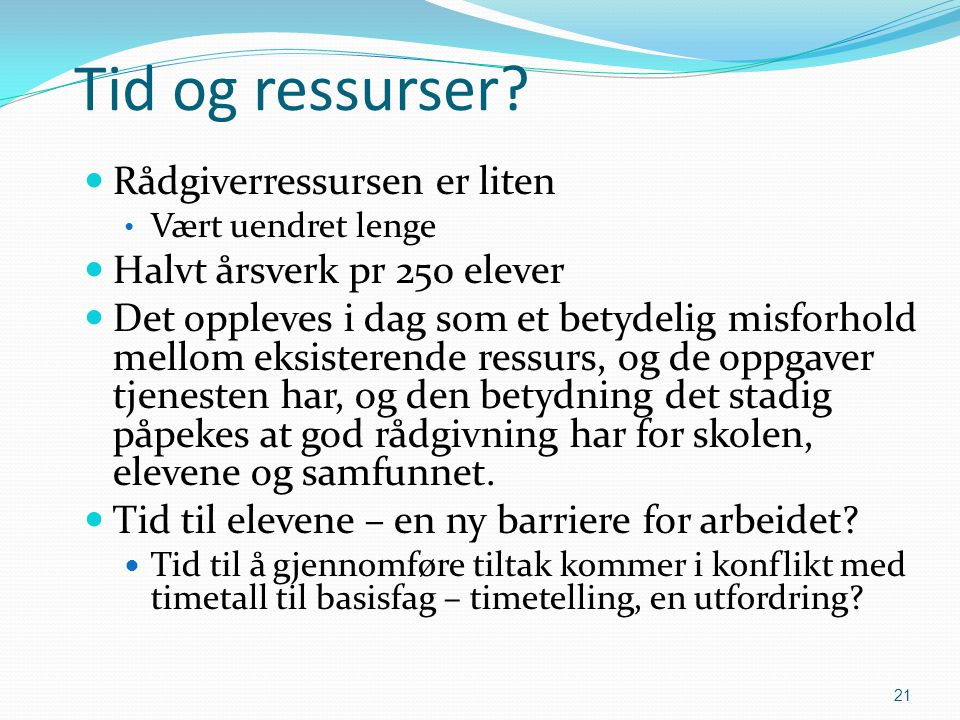 Tid og ressurser Rådgiverressursen er liten