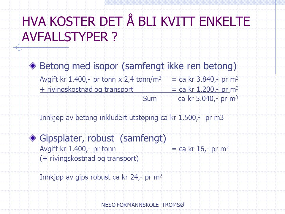 HVA KOSTER DET Å BLI KVITT ENKELTE AVFALLSTYPER