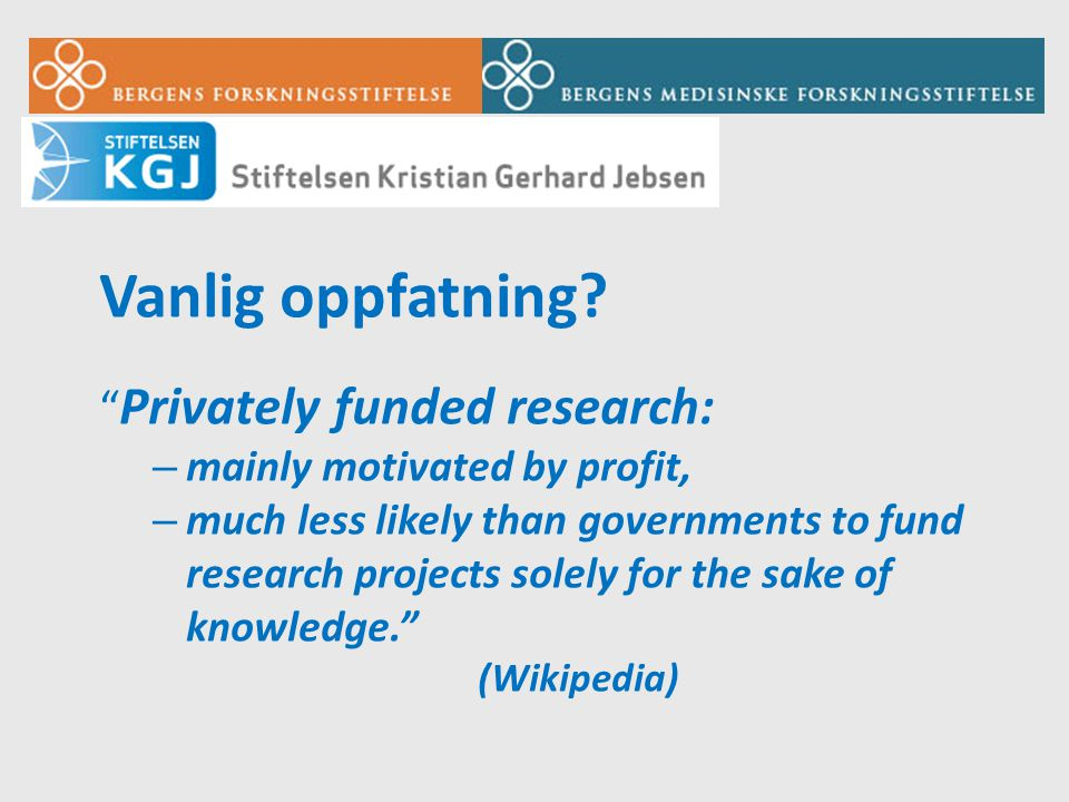 Vanlig oppfatning Privately funded research:
