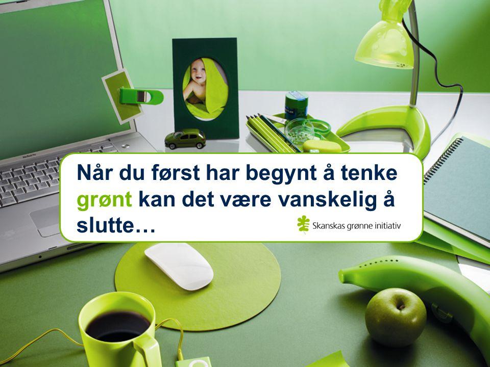 Når du først har begynt å tenke grønt kan det være vanskelig å slutte…