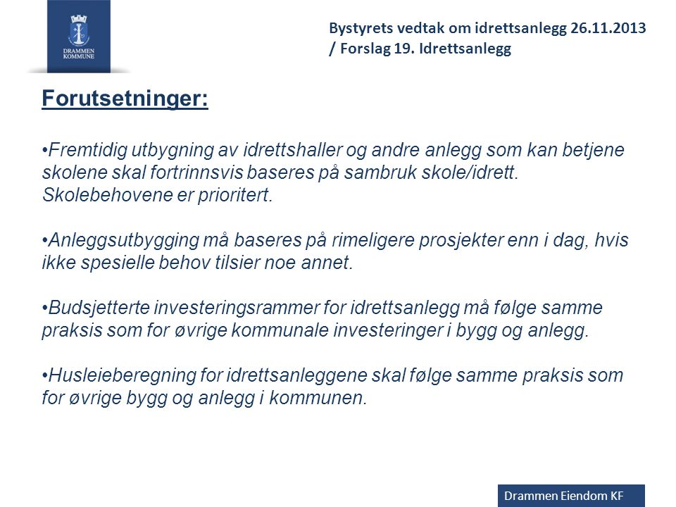 Drammen Eiendom KF Bystyrets vedtak om idrettsanlegg 26.11.2013 / Forslag 19. Idrettsanlegg. Forutsetninger:
