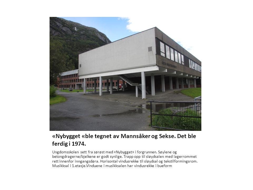 «Nybygget «ble tegnet av Mannsåker og Sekse. Det ble ferdig i 1974.