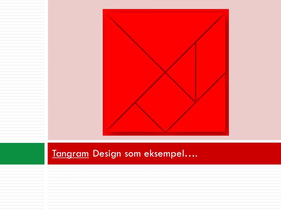 Tangram Design som eksempel….
