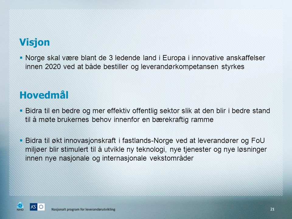 Visjon Norge skal være blant de 3 ledende land i Europa i innovative anskaffelser innen 2020 ved at både bestiller og leverandørkompetansen styrkes.