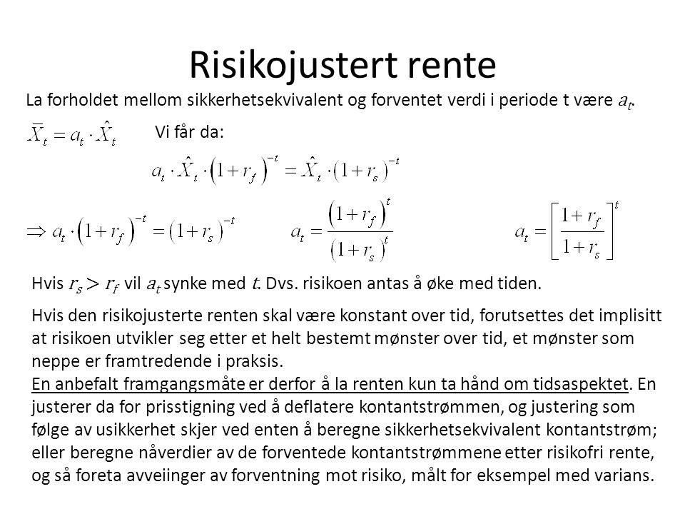 Risikojustert rente La forholdet mellom sikkerhetsekvivalent og forventet verdi i periode t være at.