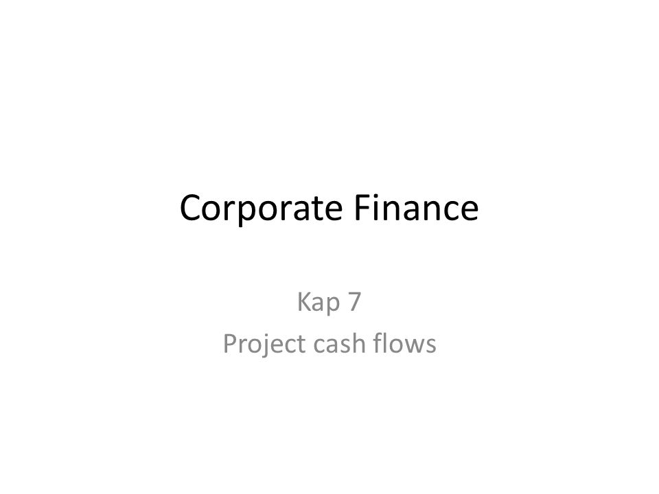 Corporate Finance Kap 7 Project cash flows