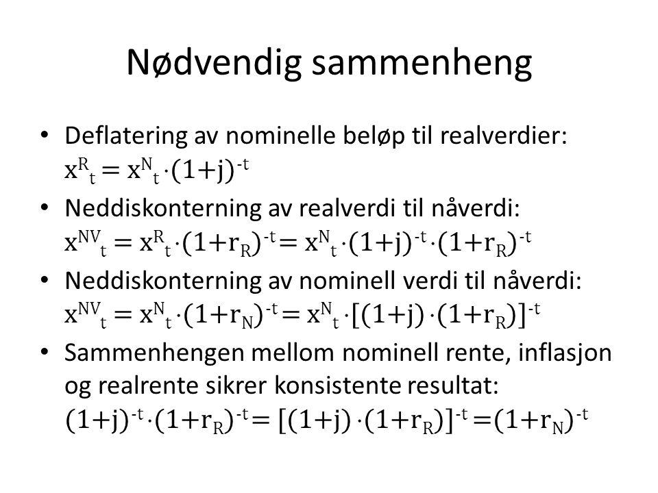 Nødvendig sammenheng Deflatering av nominelle beløp til realverdier: xRt = xNt (1+j)-t.