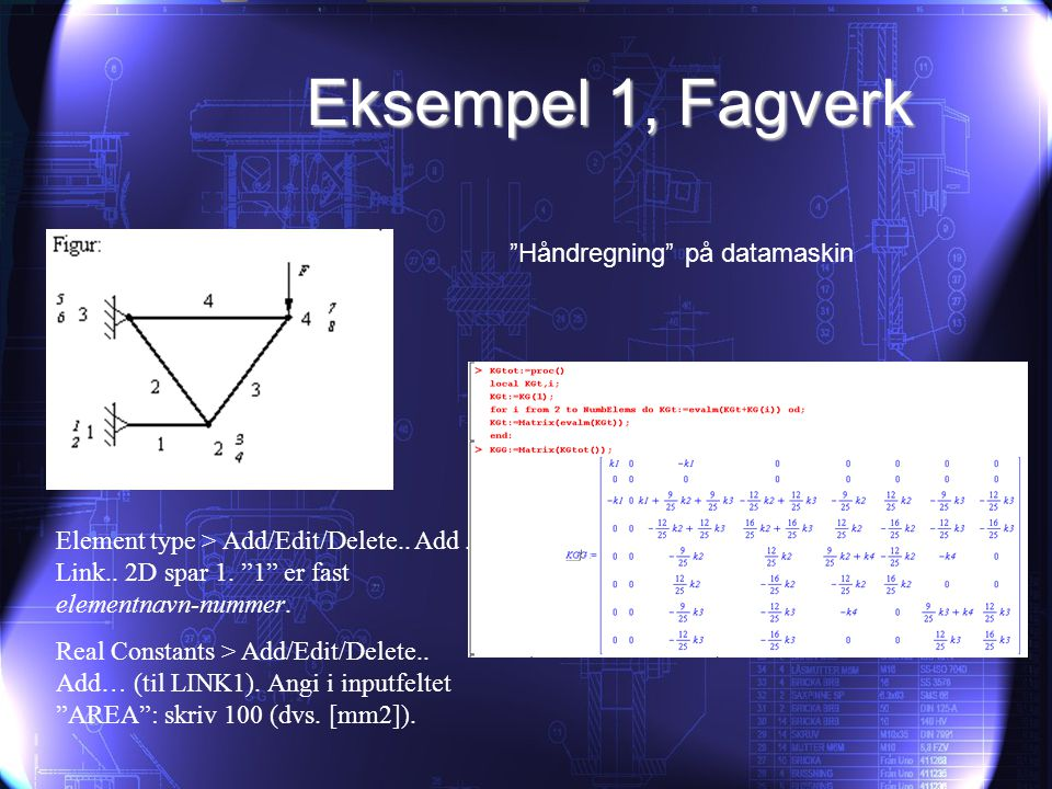 Eksempel 1, Fagverk Håndregning på datamaskin