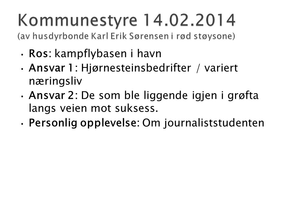 Kommunestyre 14.02.2014 (av husdyrbonde Karl Erik Sørensen i rød støysone)