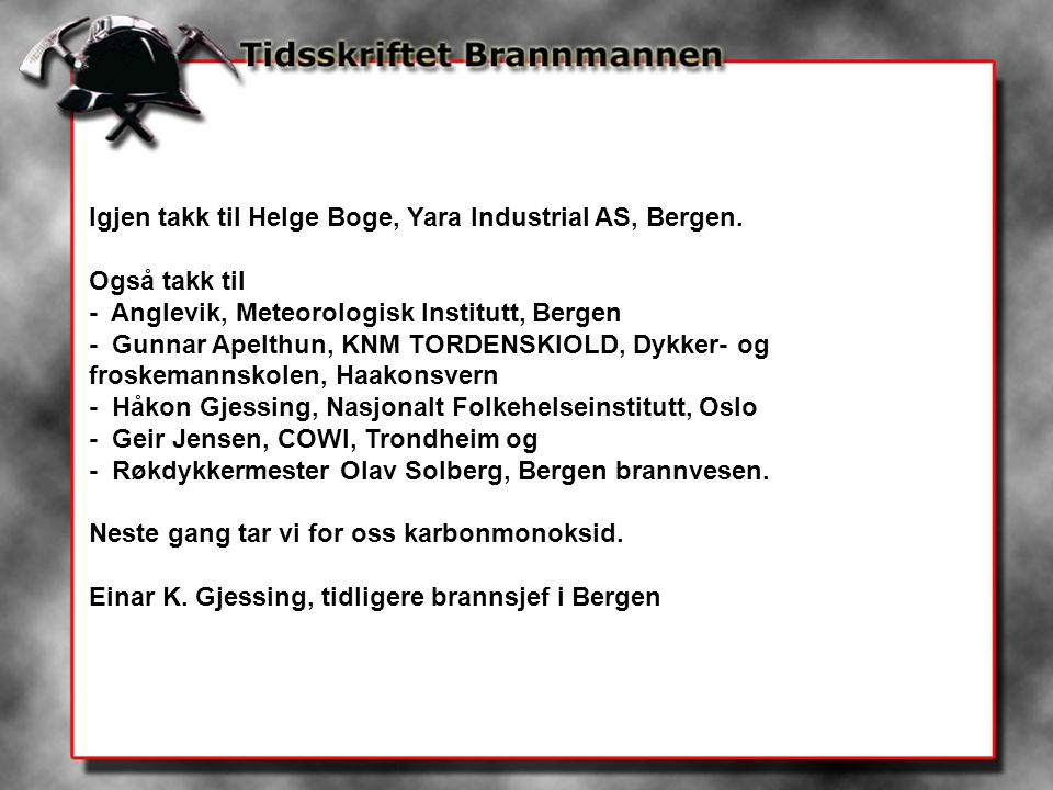 Igjen takk til Helge Boge, Yara Industrial AS, Bergen.