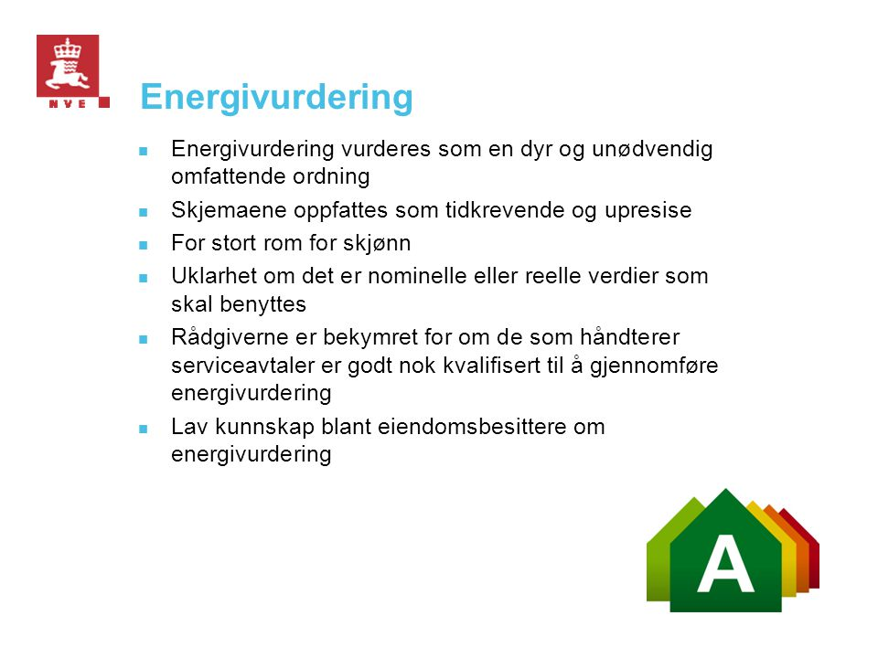 Energivurdering Energivurdering vurderes som en dyr og unødvendig omfattende ordning. Skjemaene oppfattes som tidkrevende og upresise.
