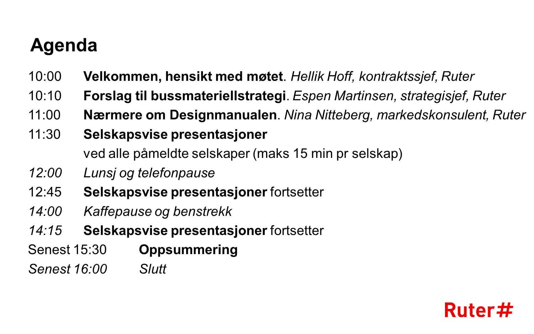 Agenda 10:00 Velkommen, hensikt med møtet. Hellik Hoff, kontraktssjef, Ruter.