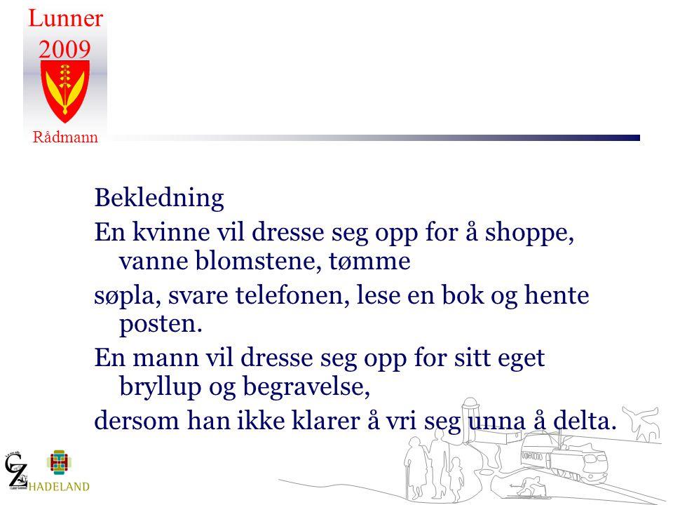 Bekledning En kvinne vil dresse seg opp for å shoppe, vanne blomstene, tømme. søpla, svare telefonen, lese en bok og hente posten.