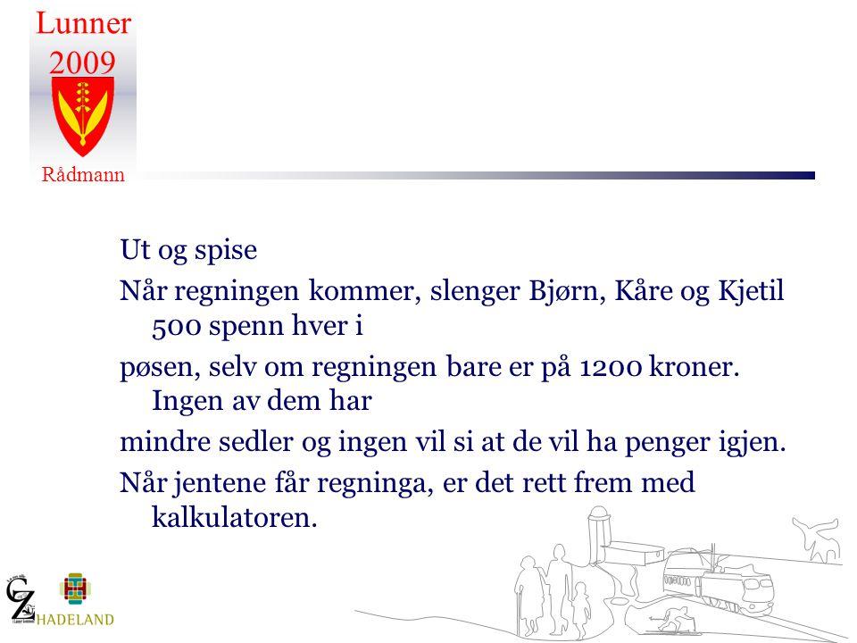 Ut og spise Når regningen kommer, slenger Bjørn, Kåre og Kjetil 500 spenn hver i. pøsen, selv om regningen bare er på 1200 kroner. Ingen av dem har.