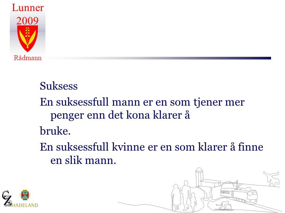 Suksess En suksessfull mann er en som tjener mer penger enn det kona klarer å.