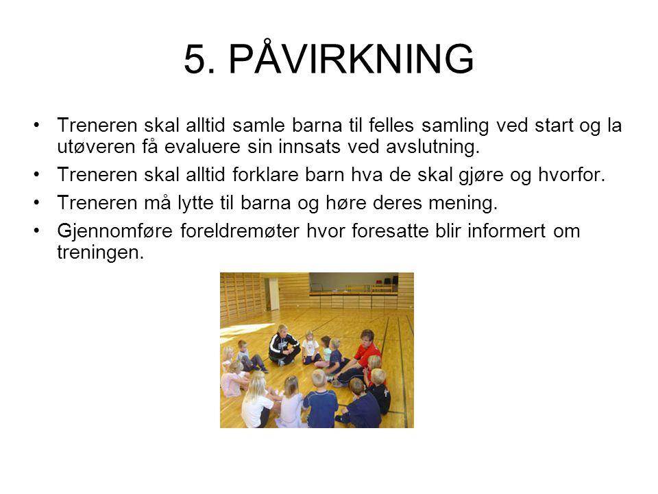 5. PÅVIRKNING Treneren skal alltid samle barna til felles samling ved start og la utøveren få evaluere sin innsats ved avslutning.
