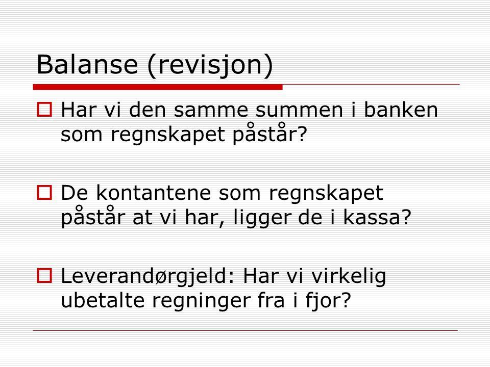 Balanse (revisjon) Har vi den samme summen i banken som regnskapet påstår De kontantene som regnskapet påstår at vi har, ligger de i kassa
