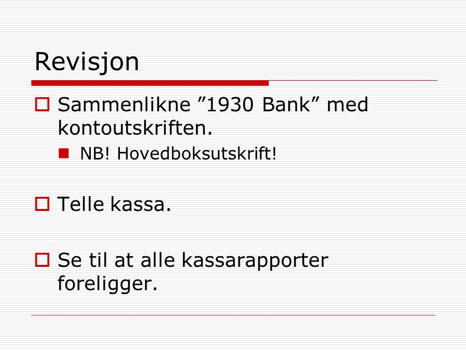 Revisjon Sammenlikne 1930 Bank med kontoutskriften. Telle kassa.