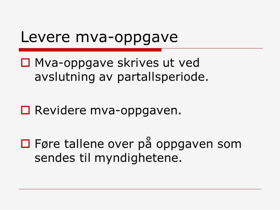 Levere mva-oppgave Mva-oppgave skrives ut ved avslutning av partallsperiode. Revidere mva-oppgaven.