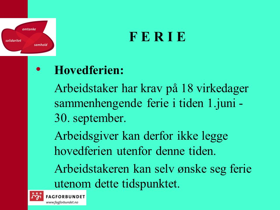 F E R I E Hovedferien: Arbeidstaker har krav på 18 virkedager sammenhengende ferie i tiden 1.juni - 30. september.