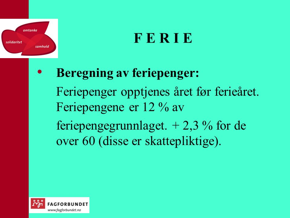 F E R I E Beregning av feriepenger: