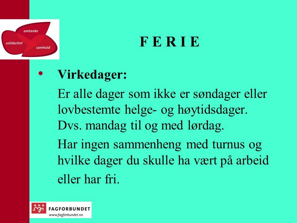 F E R I E Virkedager: Er alle dager som ikke er søndager eller lovbestemte helge- og høytidsdager. Dvs. mandag til og med lørdag.