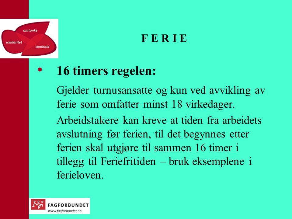 F E R I E 16 timers regelen: Gjelder turnusansatte og kun ved avvikling av ferie som omfatter minst 18 virkedager.