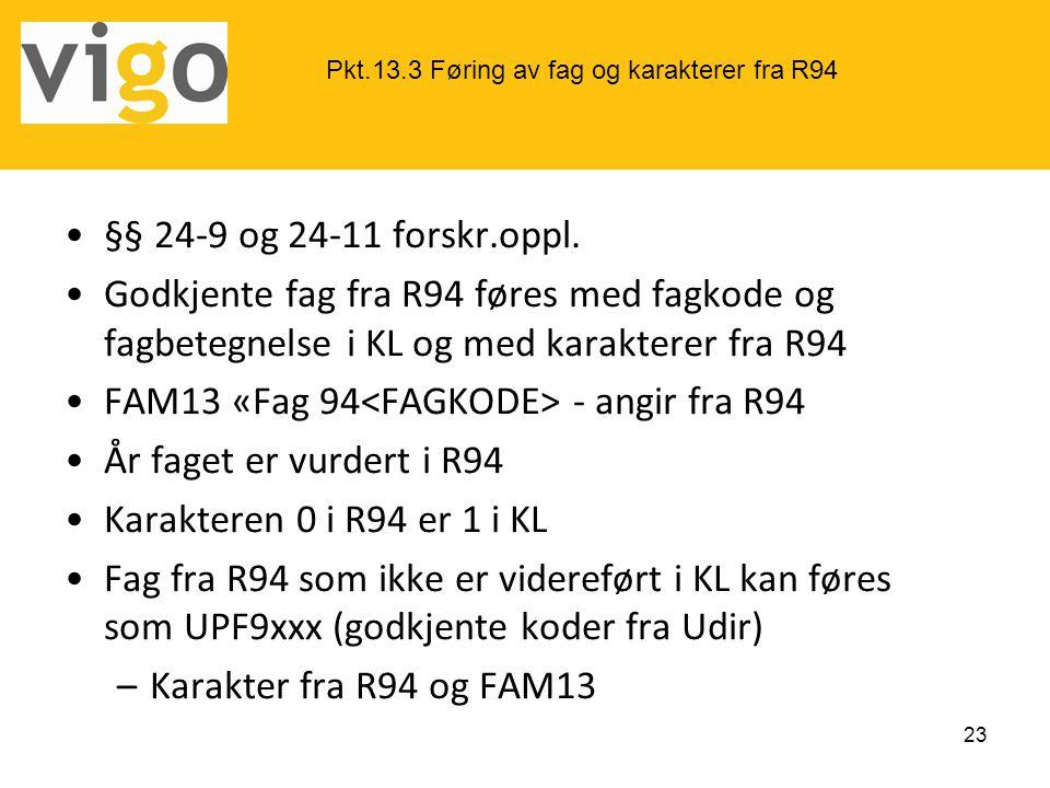 FAM13 «Fag 94<FAGKODE> - angir fra R94 År faget er vurdert i R94
