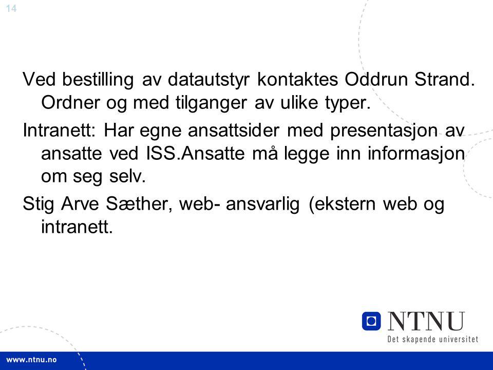 Ved bestilling av datautstyr kontaktes Oddrun Strand