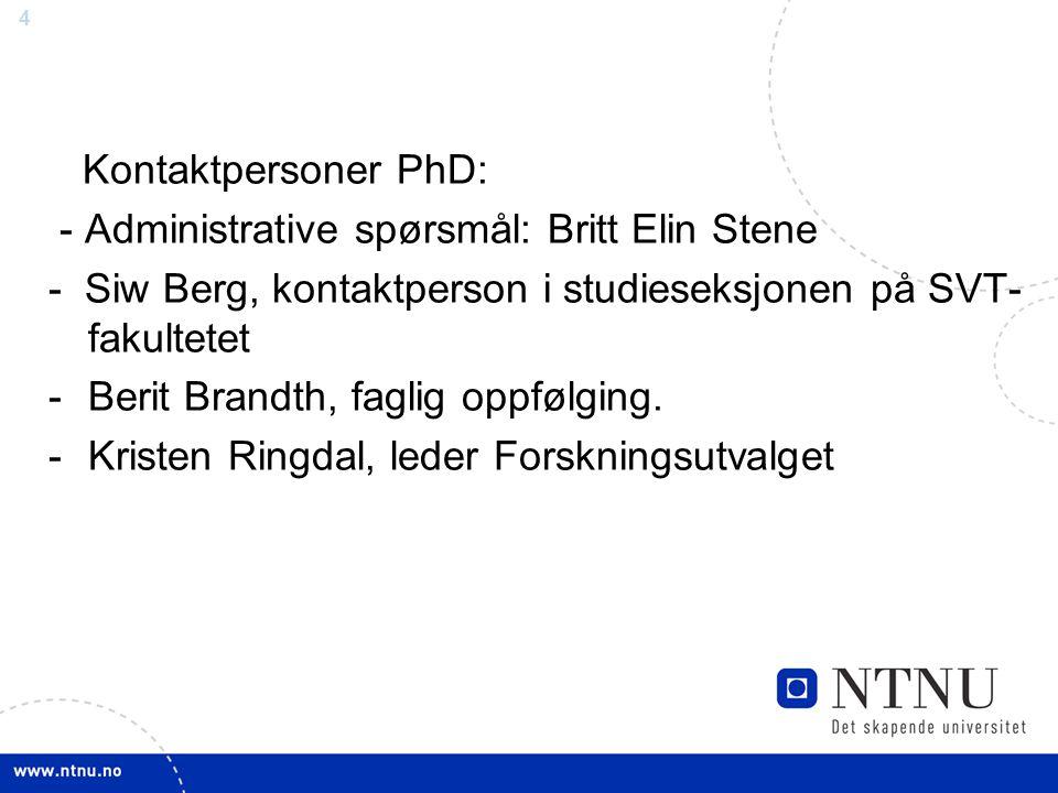 Kontaktpersoner PhD: - Administrative spørsmål: Britt Elin Stene. - Siw Berg, kontaktperson i studieseksjonen på SVT- fakultetet.