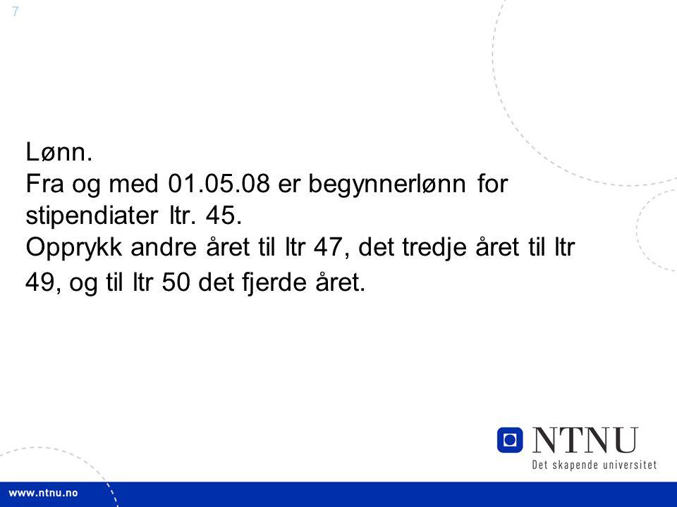 Lønn. Fra og med 01. 05. 08 er begynnerlønn for stipendiater ltr. 45