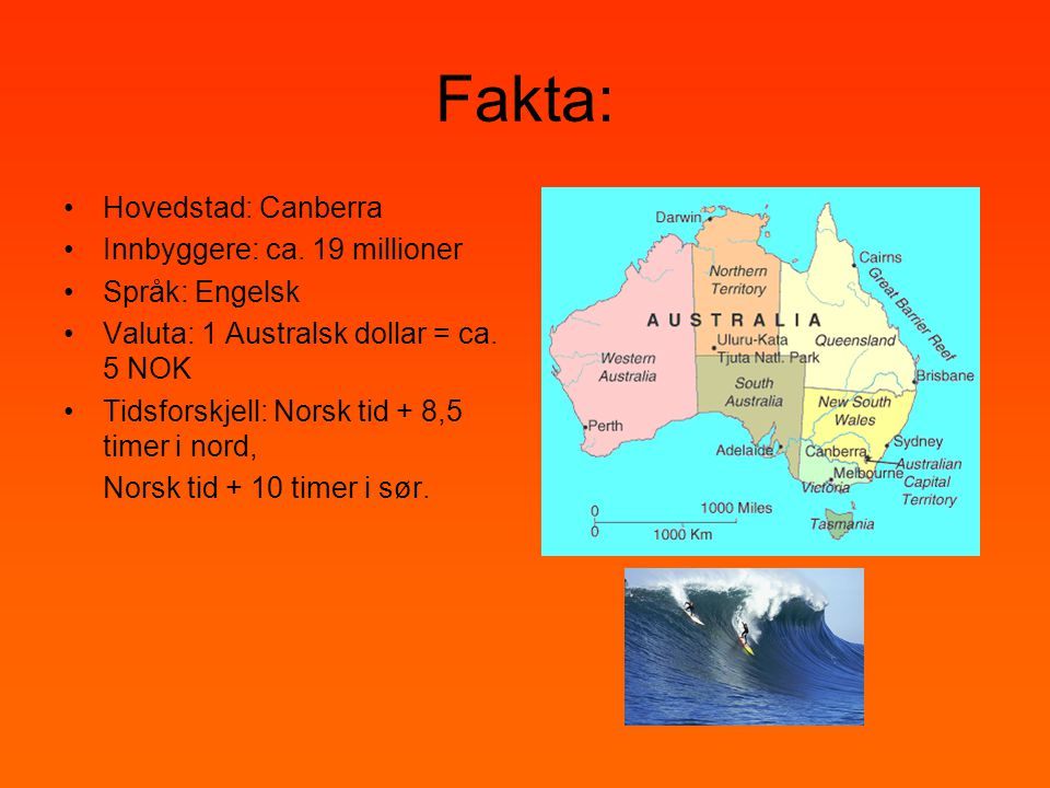 Fakta: Hovedstad: Canberra Innbyggere: ca. 19 millioner Språk: Engelsk