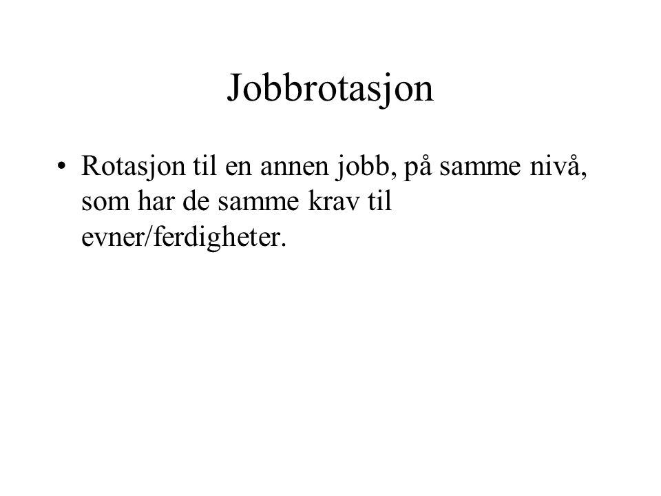 Jobbrotasjon Rotasjon til en annen jobb, på samme nivå, som har de samme krav til evner/ferdigheter.